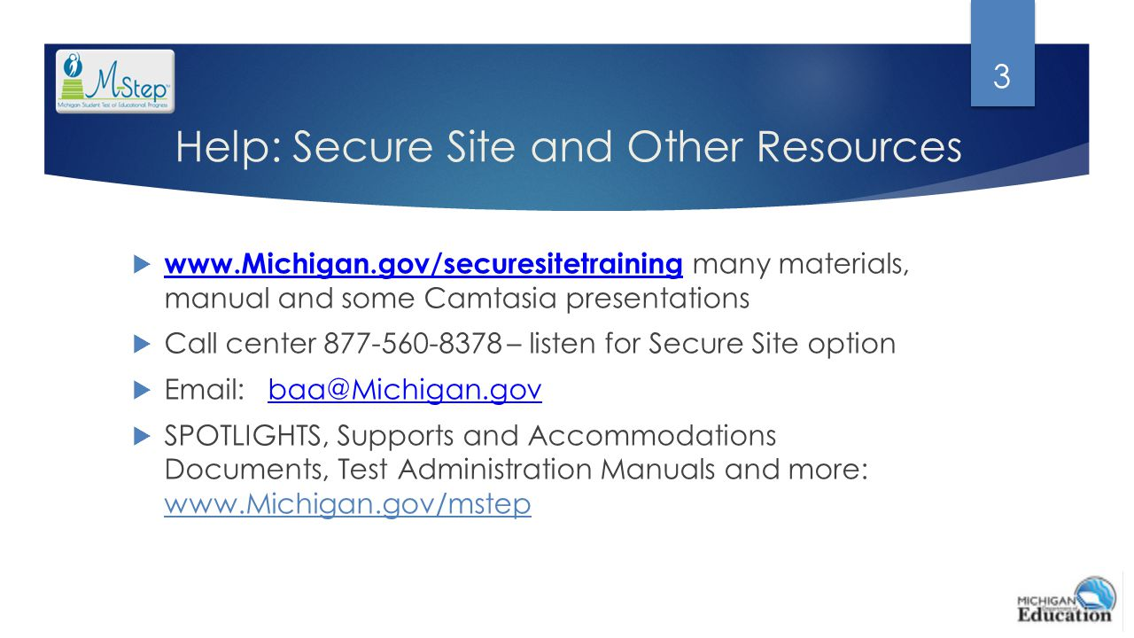 Help: Secure Site and Other Resources  www.Michigan.gov/securesitetraining many materials, manual and some Camtasia presentations www.Michigan.gov/se