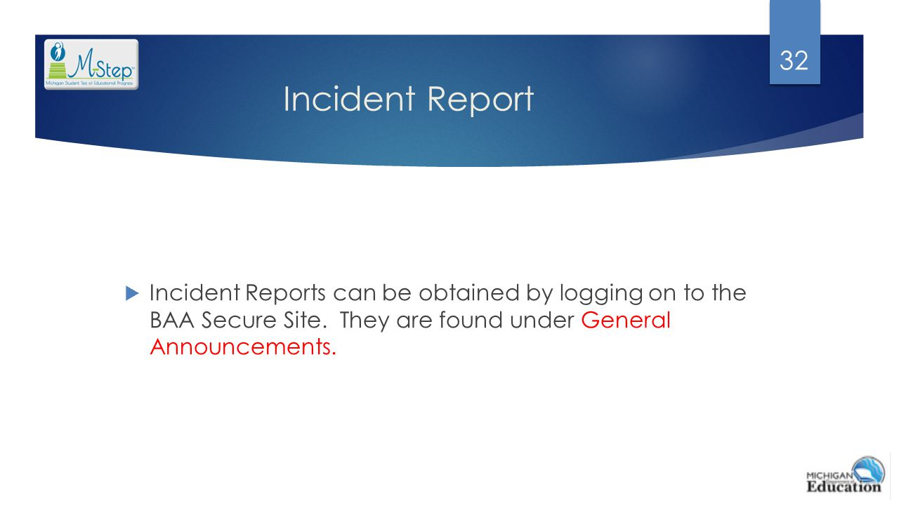 Incident Report  Incident Reports can be obtained by logging on to the BAA Secure Site. They are found under General Announcements. 32