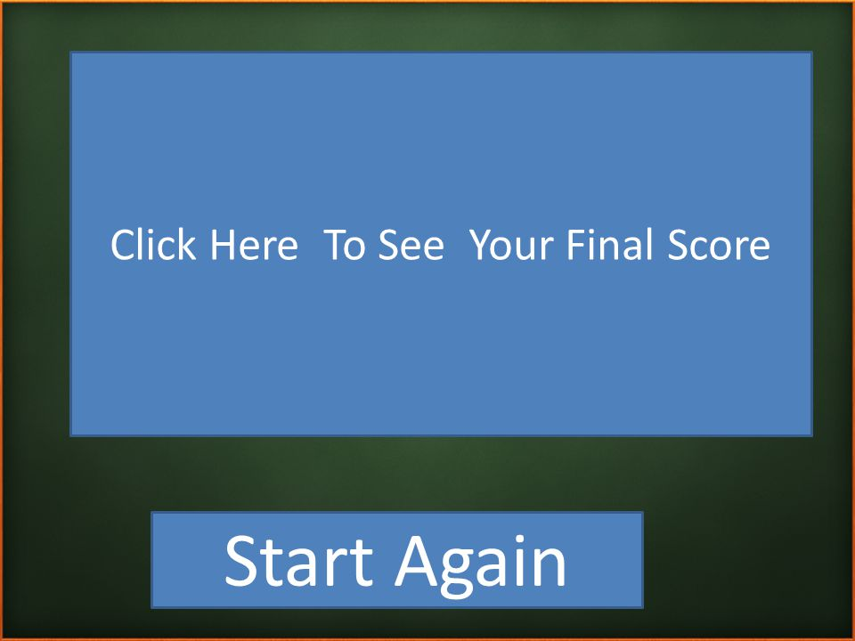 Start Again 100 0 0 0 0 Your Final Score Team 2 Team 3 Team 4 Team 5 Click Here To See Your Final Score