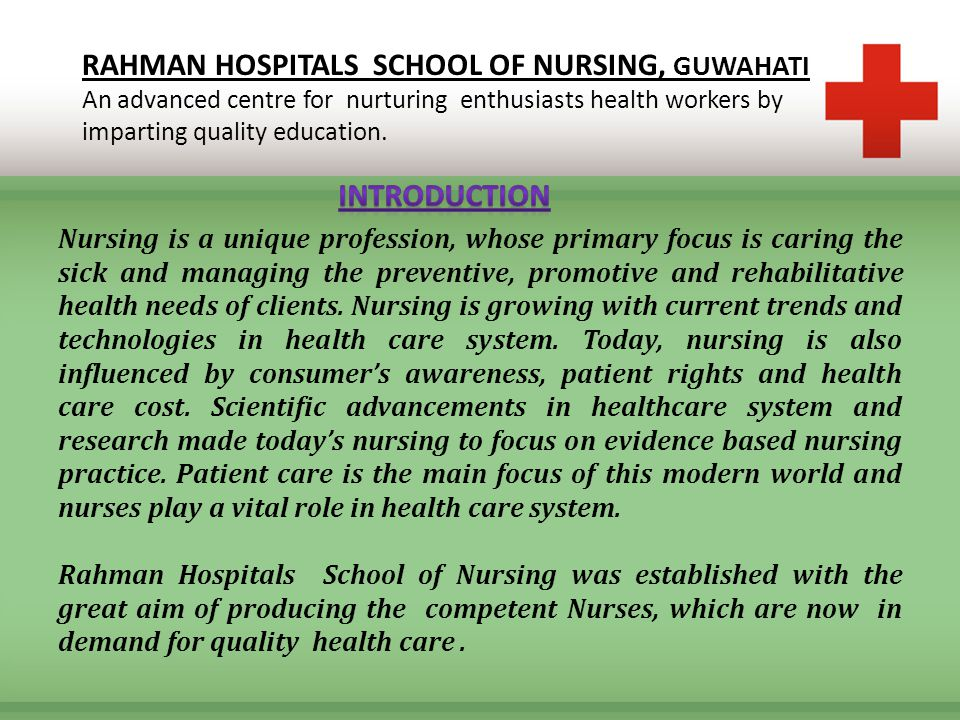 RAHMAN HOSPITALS SCHOOL OF NURSING, GUWAHATI An advanced centre for nurturing enthusiasts health workers by imparting quality education. Nursing is a