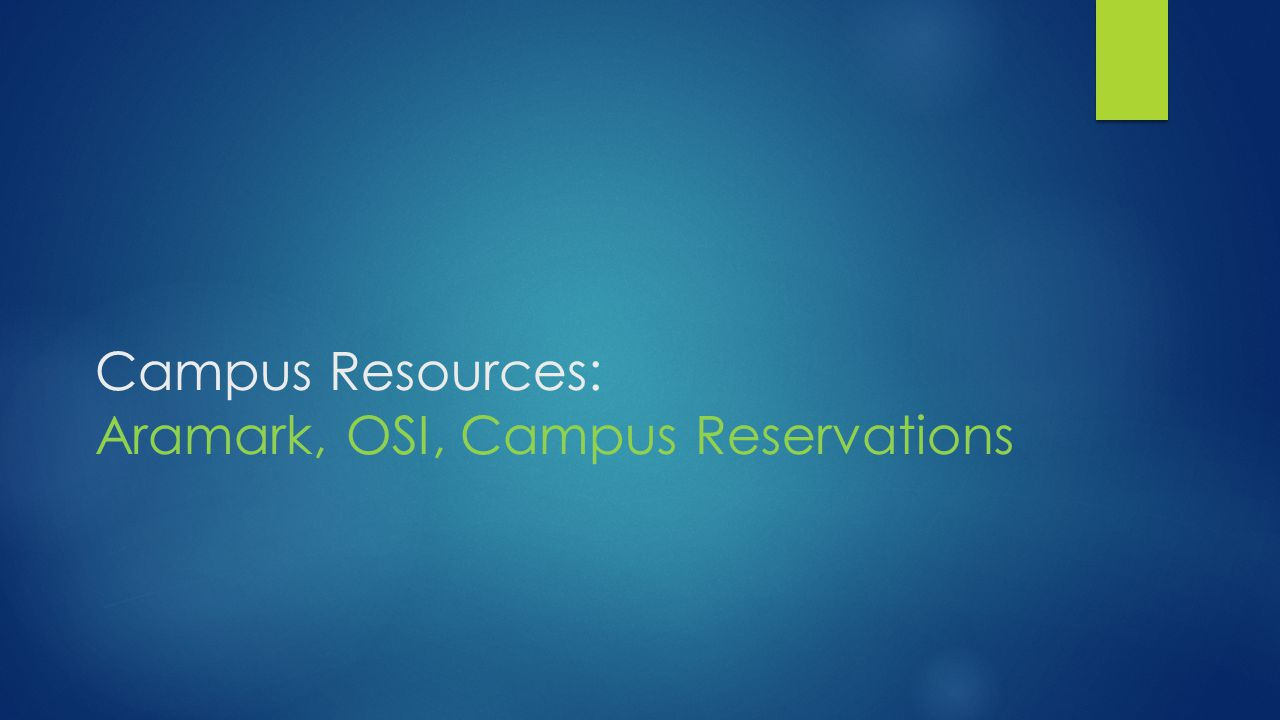 Campus Resources: Aramark, OSI, Campus Reservations
