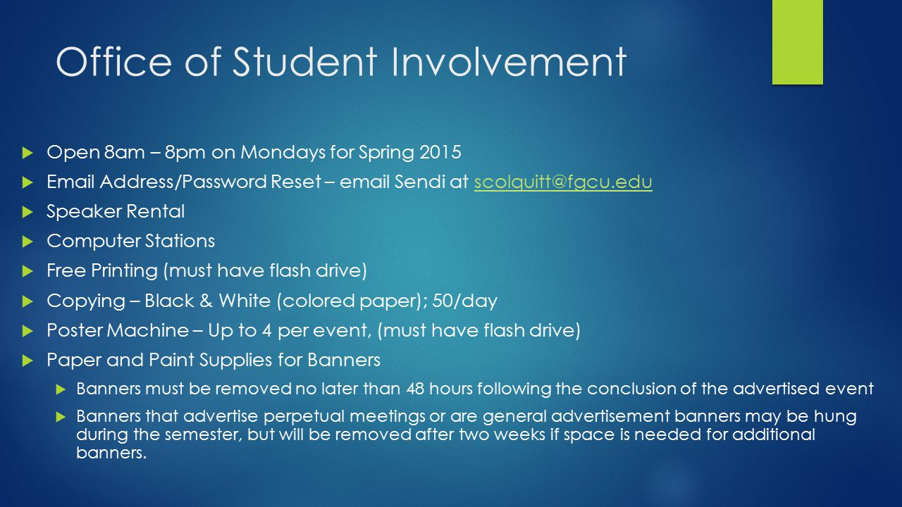 Office of Student Involvement  Open 8am – 8pm on Mondays for Spring 2015  Email Address/Password Reset – email Sendi at scolquitt@fgcu.eduscolquitt@