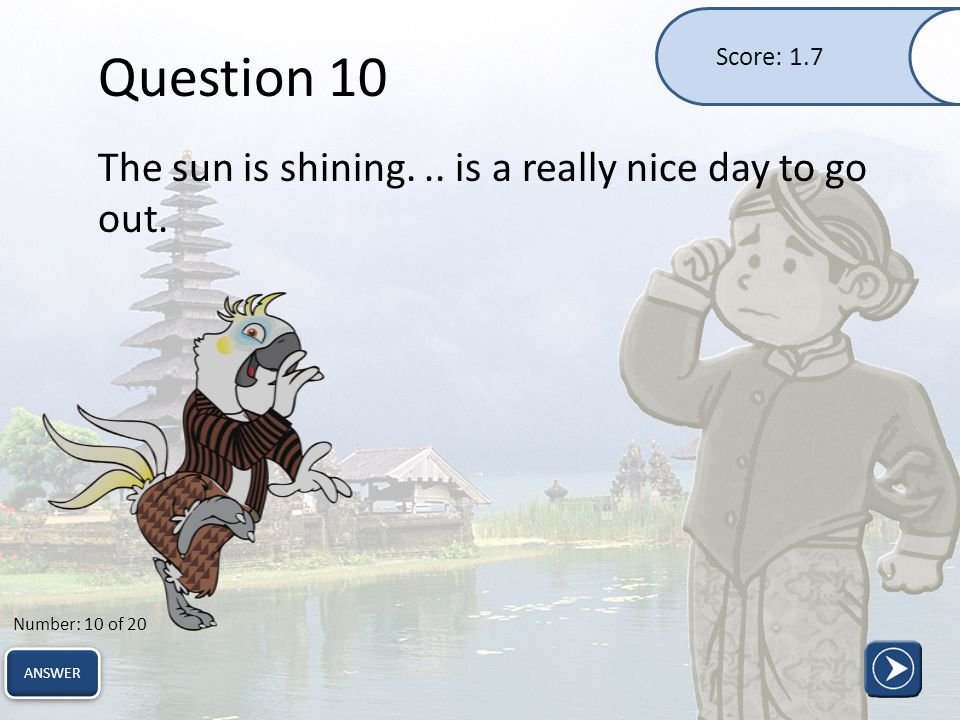 Question 10 The sun is shining... is a really nice day to go out.