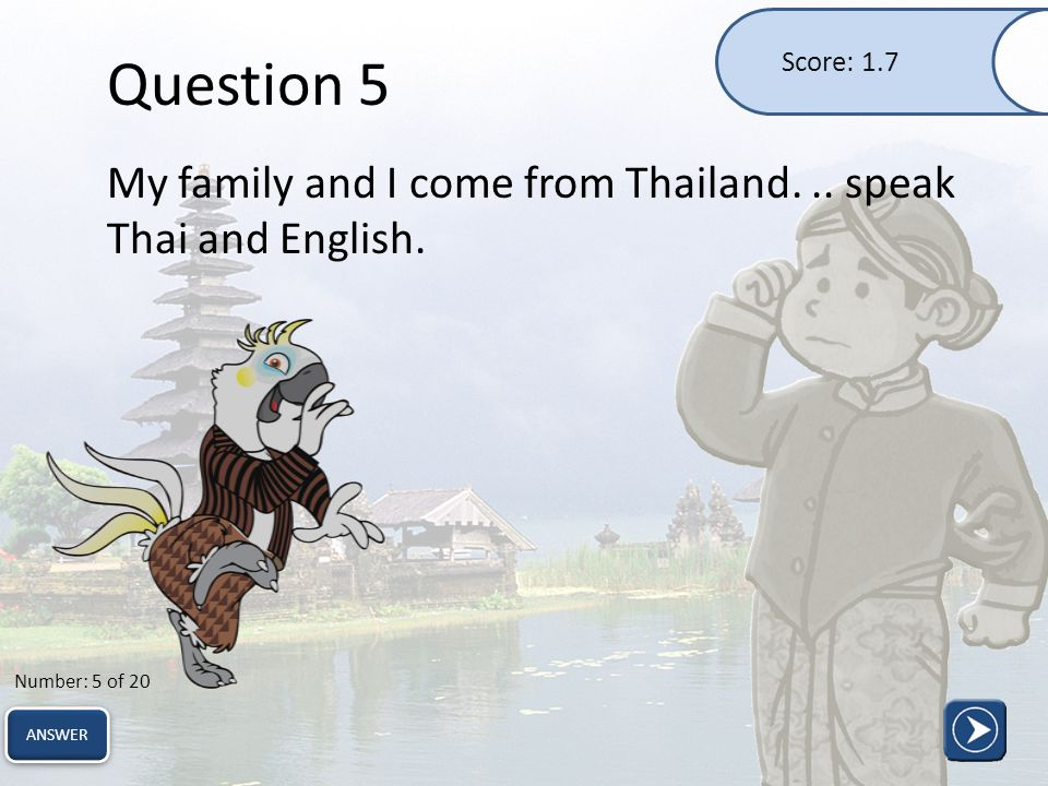 Question 5 My family and I come from Thailand... speak Thai and English.