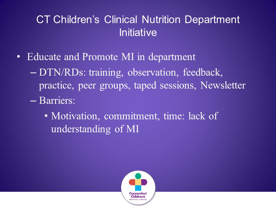 CT Children's Clinical Nutrition Department Initiative Educate and Promote MI in department – DTN/RDs: training, observation, feedback, practice, peer