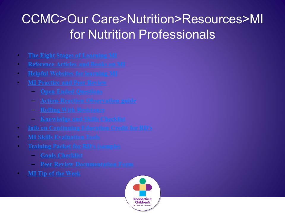 CCMC>Our Care>Nutrition>Resources>MI for Nutrition Professionals The Eight Stages of Learning MI Reference Articles and Books on MI Helpful Websites f