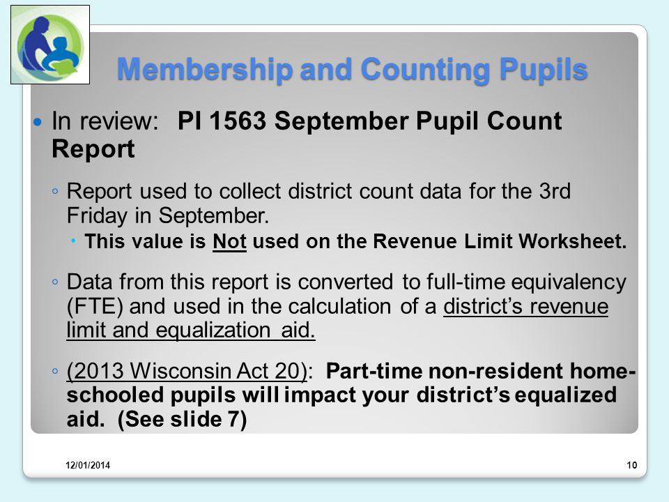 Membership and Counting Pupils In review: PI 1563 September Pupil Count Report ◦ Report used to collect district count data for the 3rd Friday in September.