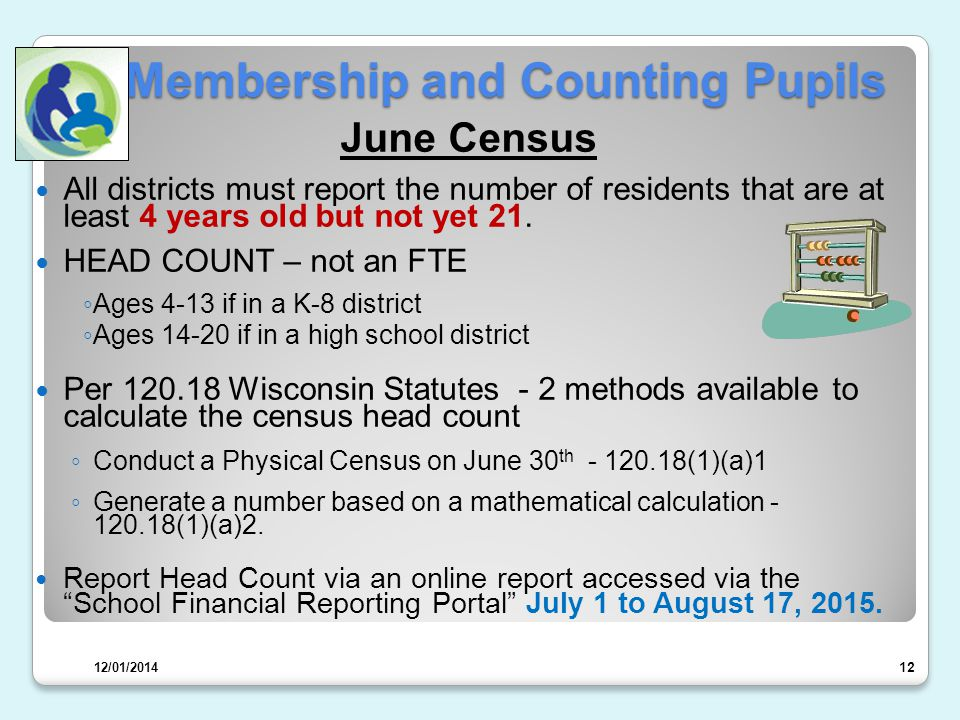 Membership and Counting Pupils June Census All districts must report the number of residents that are at least 4 years old but not yet 21.