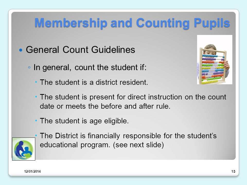 Membership and Counting Pupils General Count Guidelines ◦ In general, count the student if:  The student is a district resident.