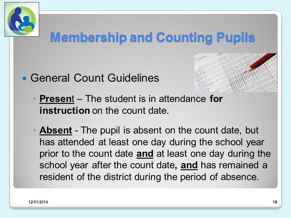 Membership and Counting Pupils General Count Guidelines ◦ Present – The student is in attendance for instruction on the count date.
