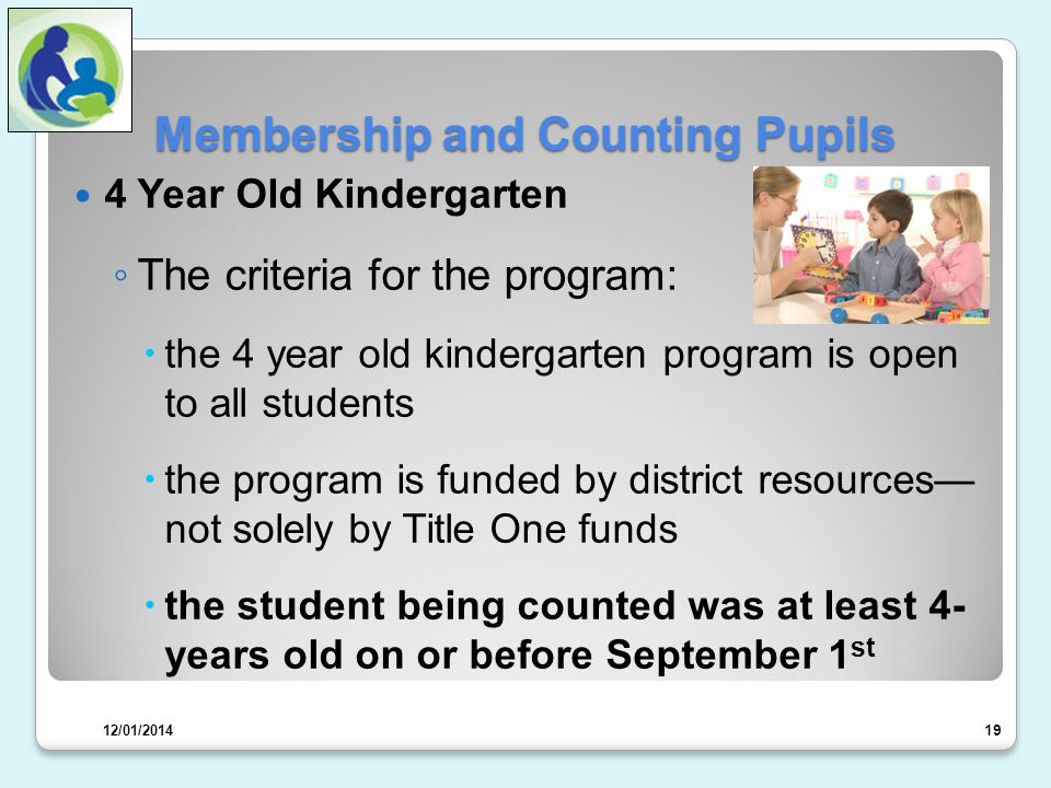 Membership and Counting Pupils 4 Year Old Kindergarten ◦ The criteria for the program:  the 4 year old kindergarten program is open to all students  the program is funded by district resources— not solely by Title One funds  the student being counted was at least 4- years old on or before September 1 st 19 12/01/2014