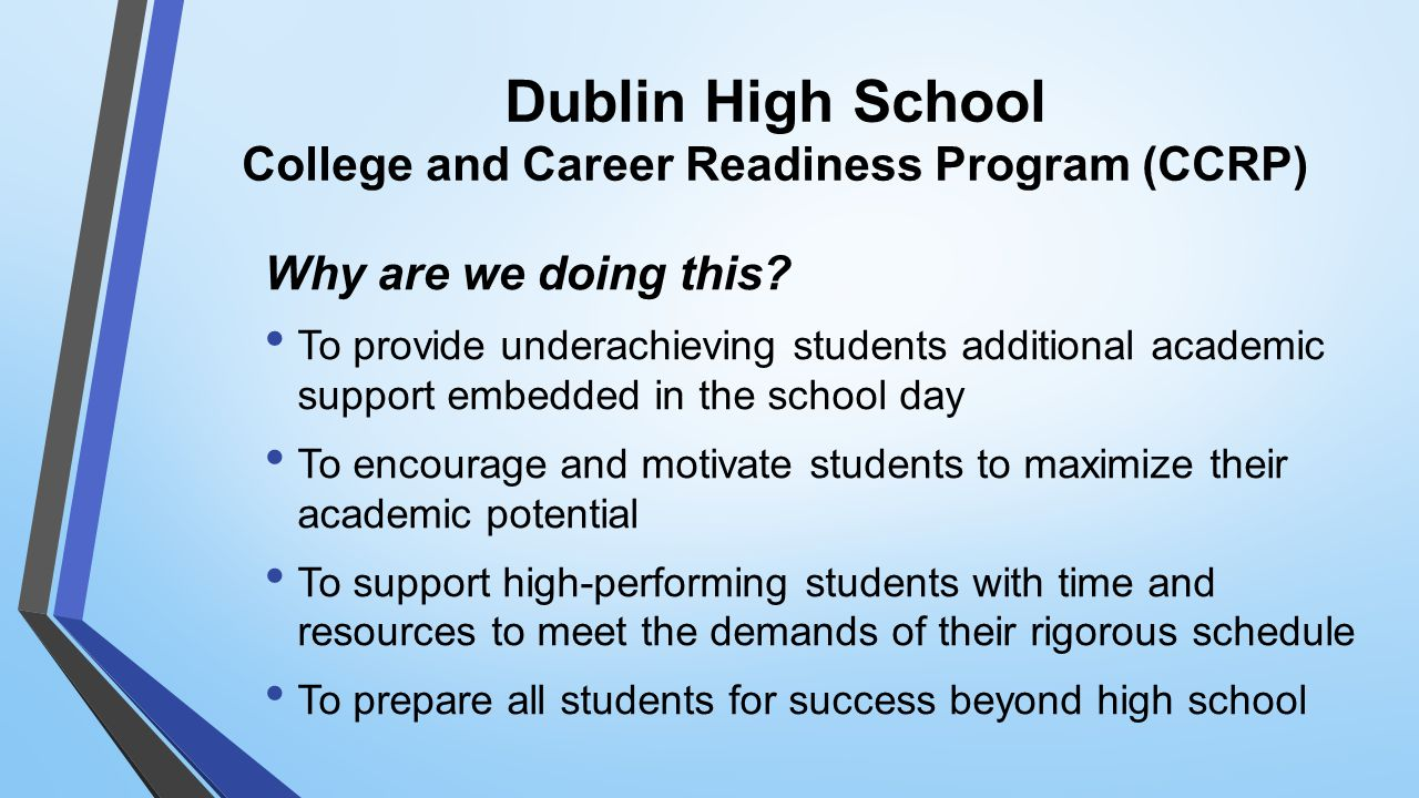 Dublin High School College and Career Readiness Program (CCRP) Why are we doing this.