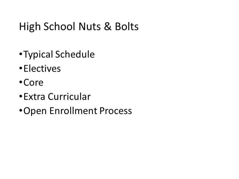 High School Nuts & Bolts Typical Schedule Electives Core Extra Curricular Open Enrollment Process