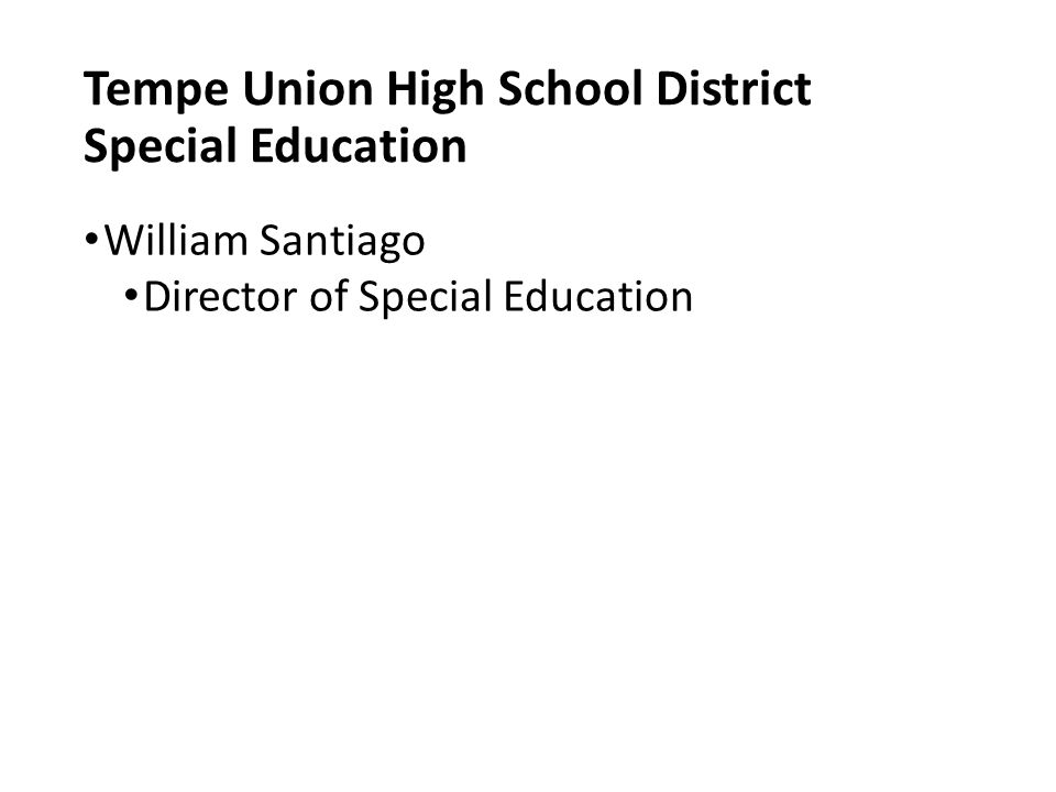 Tempe Union High School District Special Education William Santiago Director of Special Education