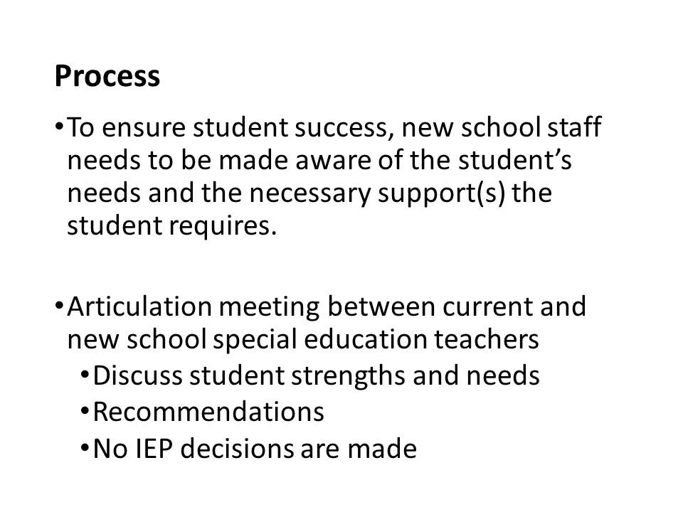 Process To ensure student success, new school staff needs to be made aware of the student's needs and the necessary support(s) the student requires. A