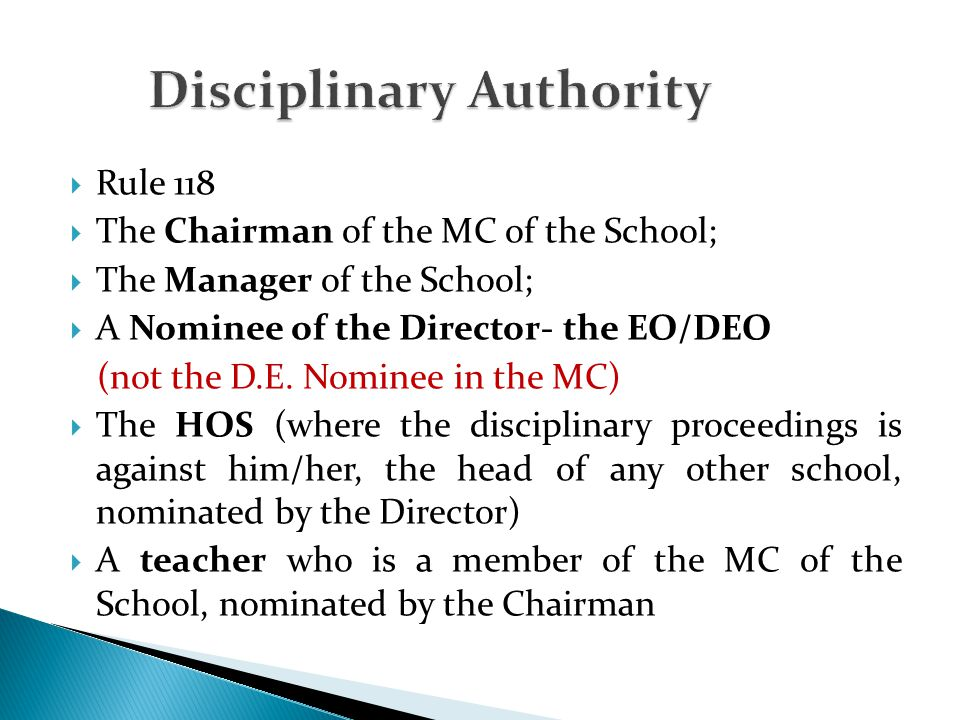  Rule 118  The Chairman of the MC of the School;  The Manager of the School;  A Nominee of the Director- the EO/DEO (not the D.E. Nominee in the M