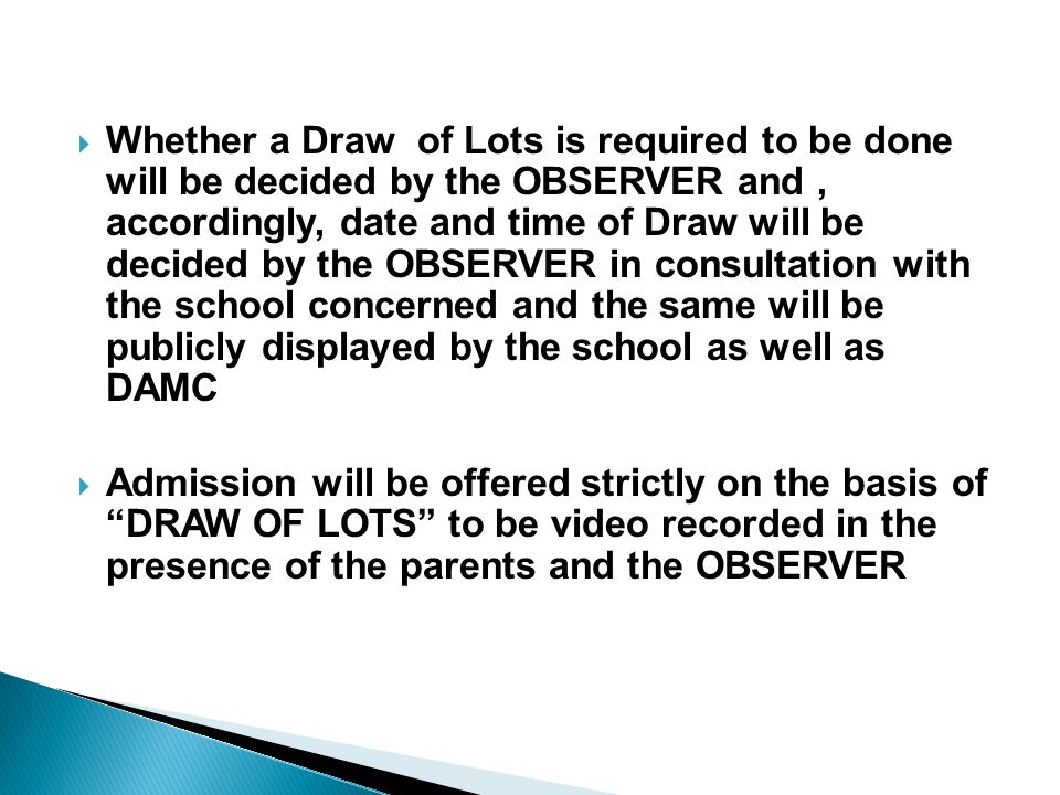  Whether a Draw of Lots is required to be done will be decided by the OBSERVER and, accordingly, date and time of Draw will be decided by the OBSERVE