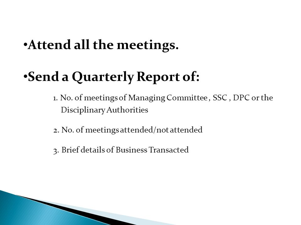 Attend all the meetings. Send a Quarterly Report of: 1. No. of meetings of Managing Committee, SSC, DPC or the Disciplinary Authorities 2. No. of meet