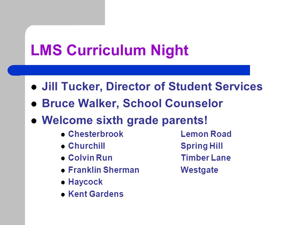 LMS Curriculum Night Objectives – Jill Tucker, Director of Student Services, Bruce Walker 7 th Grade School Counselor – To gain an understanding of the Longfellow course registration process – To become familiar with the course offerings and after school programs available to Longfellow students for the 2015-2016 school year
