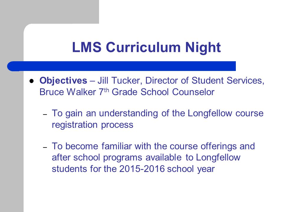Electives Offerings Video Video Frequently Asked Questions available on LMS website: http://www.fcps.edu/LongfellowMS/pages/Inf o/2015-16FAQCurriculumNight.pdf http://www.fcps.edu/LongfellowMS/pages/Inf o/2015-16FAQCurriculumNight.pdf
