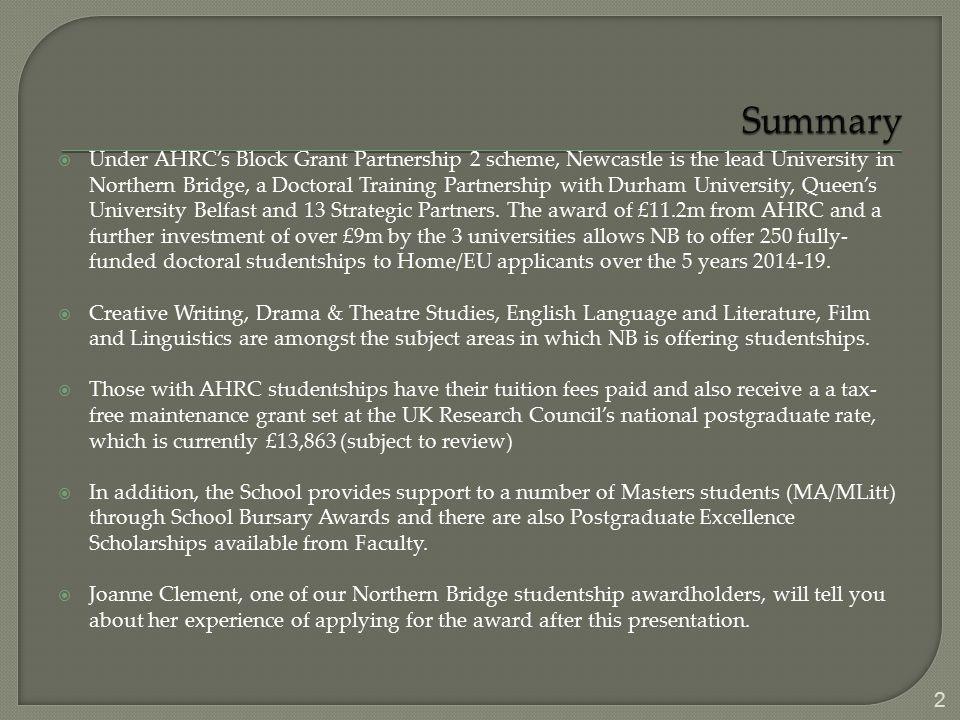  Under AHRC's Block Grant Partnership 2 scheme, Newcastle is the lead University in Northern Bridge, a Doctoral Training Partnership with Durham Univ