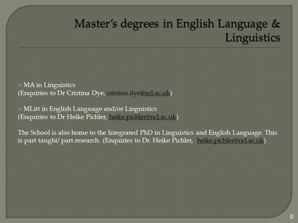  MA in Linguistics (Enquiries to Dr Cristina Dye, cristina.dye@ncl.ac.uk)@ncl.ac.uk  MLitt in English Language and/or Linguistics (Enquiries to Dr H