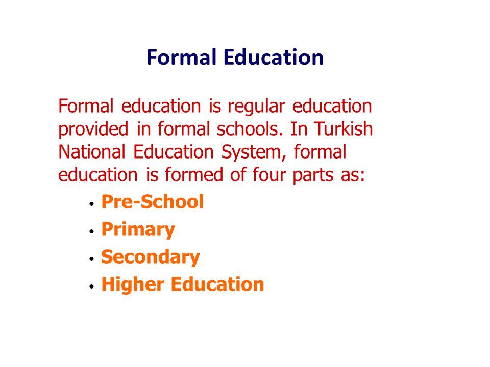 Formal Education Formal education is regular education provided in formal schools.