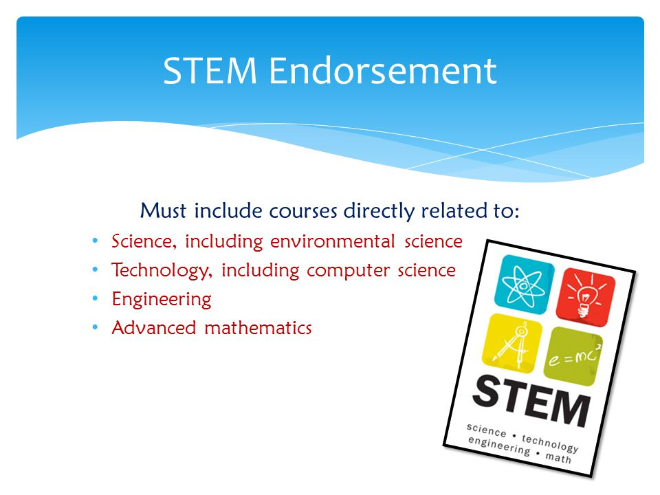 Must include courses directly related to: Science, including environmental science Technology, including computer science Engineering Advanced mathema