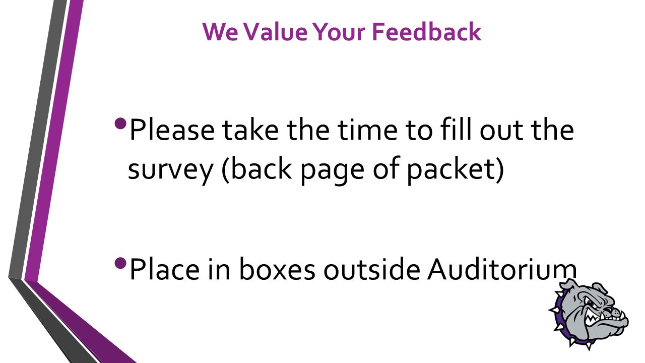 We Value Your Feedback Please take the time to fill out the survey (back page of packet) Place in boxes outside Auditorium