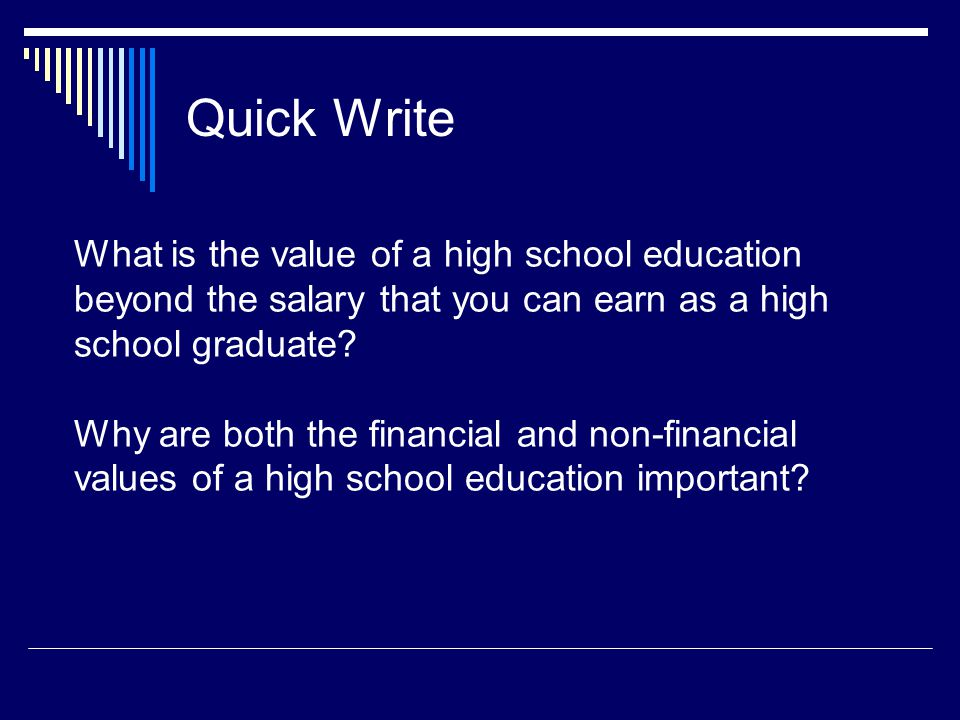 Quick Write What is the value of a high school education beyond the salary that you can earn as a high school graduate? Why are both the financial and