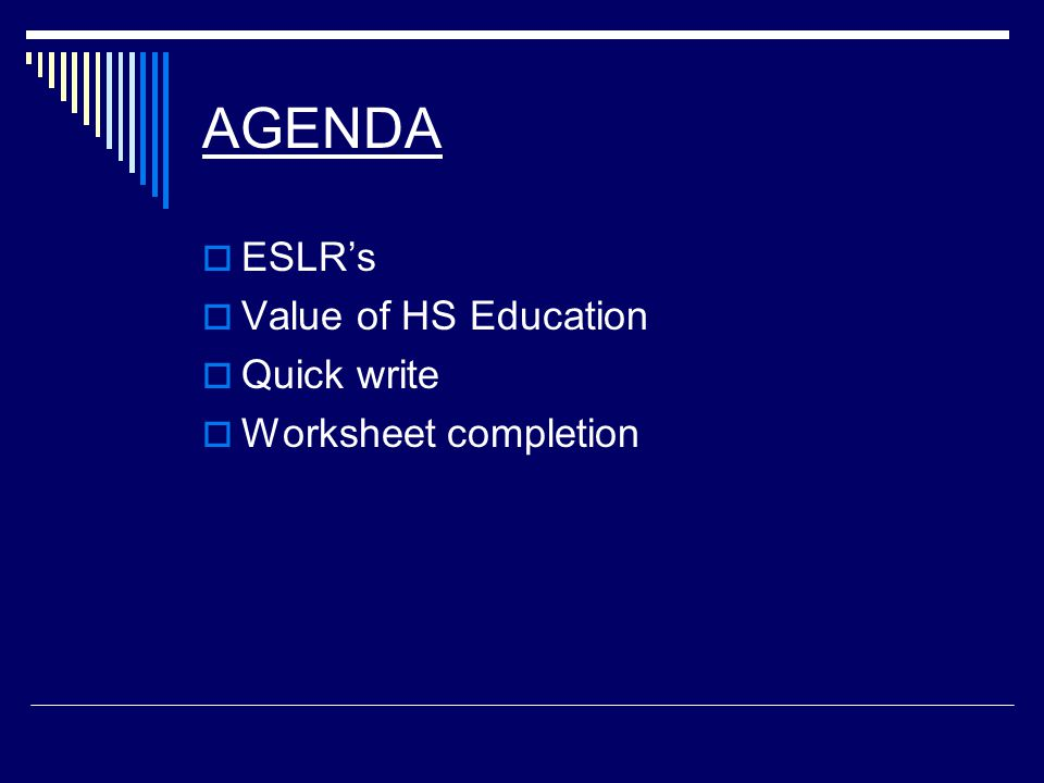 AGENDA  ESLR's  Value of HS Education  Quick write  Worksheet completion