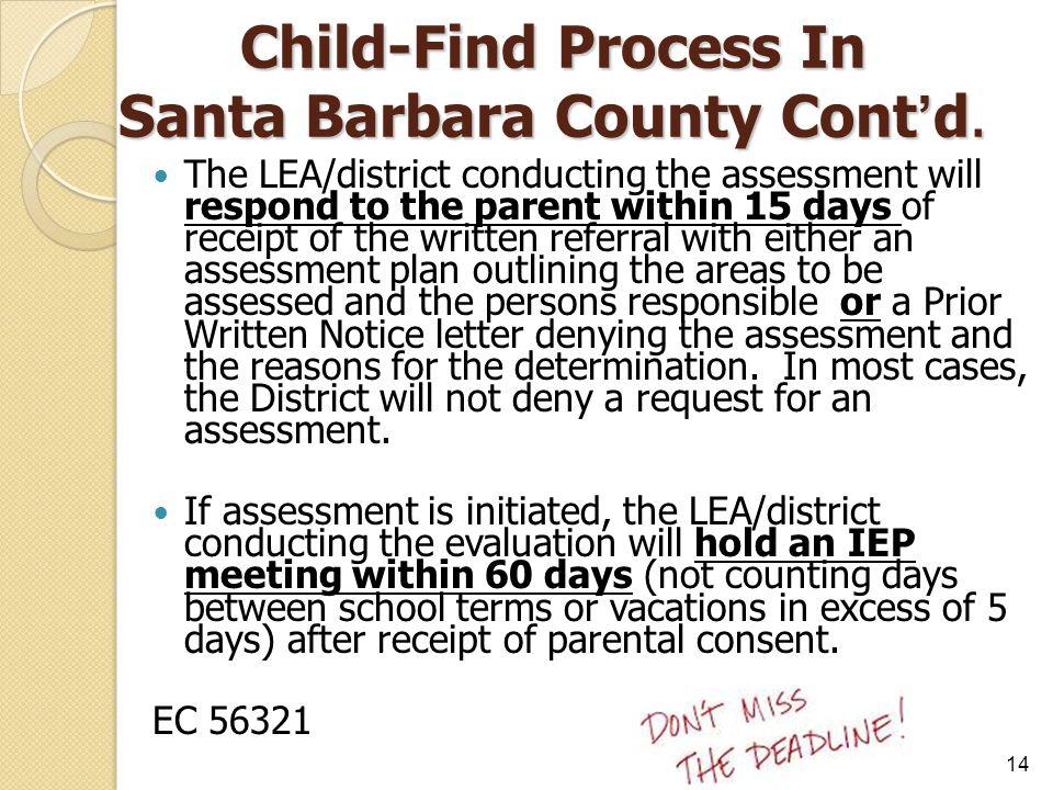 Child-Find Process In Santa Barbara County Cont'd. The LEA/district conducting the assessment will respond to the parent within 15 days of receipt of