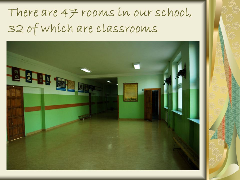 There are 47 rooms in our school, 32 of which are classrooms