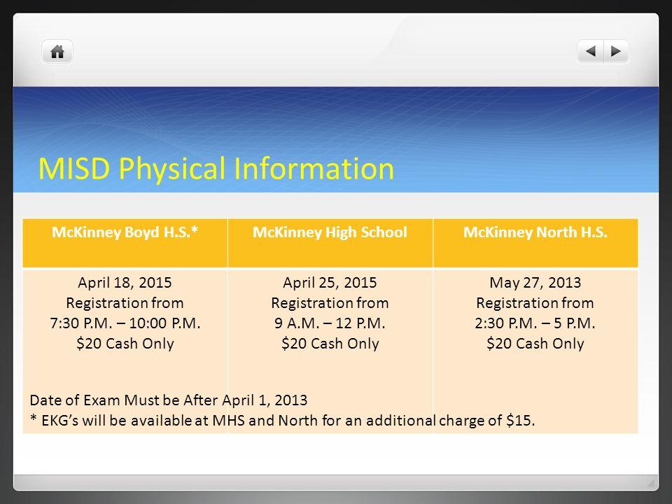 MISD Physical Information McKinney Boyd H.S.*McKinney High SchoolMcKinney North H.S. April 18, 2015 Registration from 7:30 P.M. – 10:00 P.M. $20 Cash