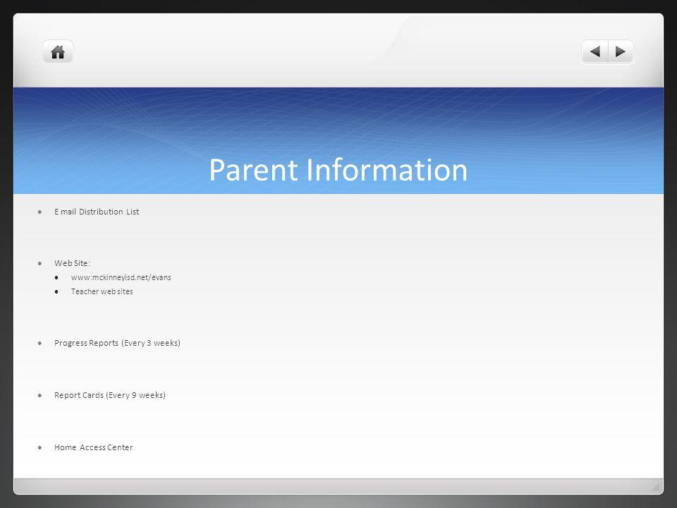 Parent Information E mail Distribution List Web Site: www:mckinneyisd.net/evans Teacher web sites Progress Reports (Every 3 weeks) Report Cards (Every