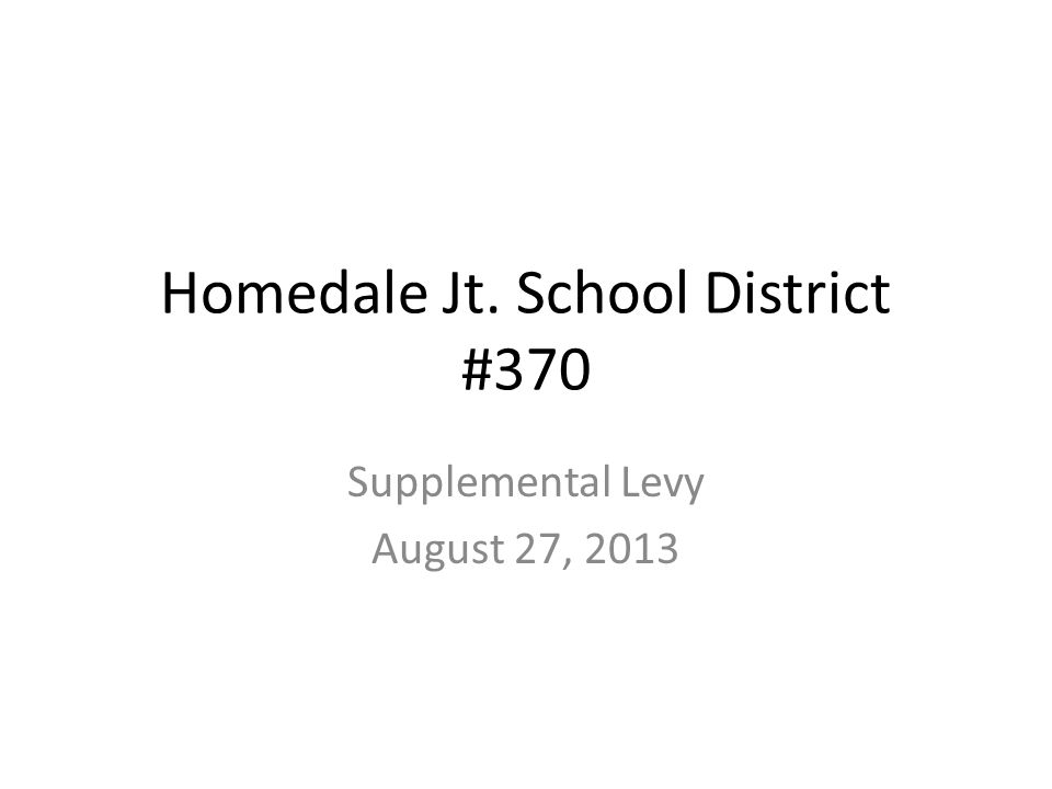 Homedale Jt. School District #370 Supplemental Levy August 27, 2013