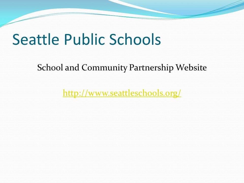 Seattle Public Schools School and Community Partnership Website http://www.seattleschools.org/