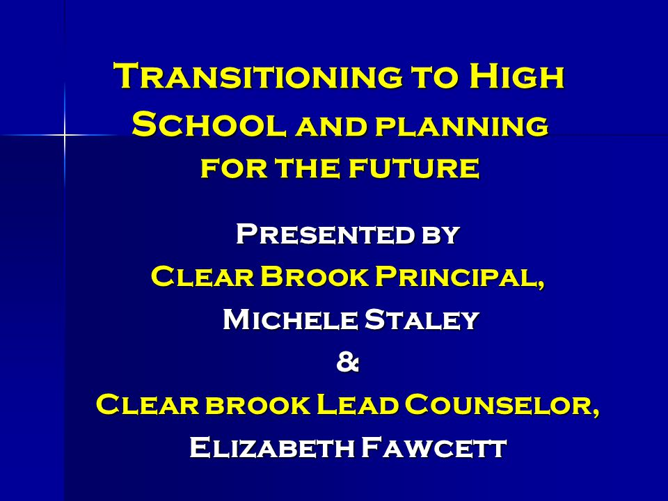 Transitioning to High School and planning for the future Presented by Clear Brook Principal, Michele Staley Michele Staley& Clear brook Lead Counselor, Elizabeth Fawcett