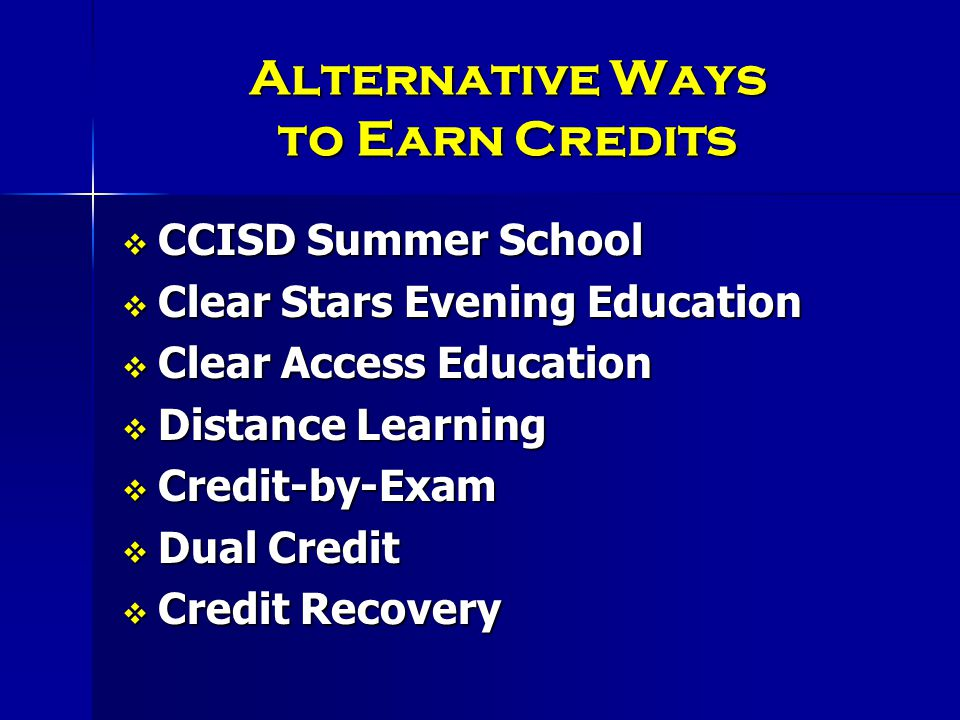 Alternative Ways to Earn Credits  CCISD Summer School  Clear Stars Evening Education  Clear Access Education  Distance Learning  Credit-by-Exam  Dual Credit  Credit Recovery