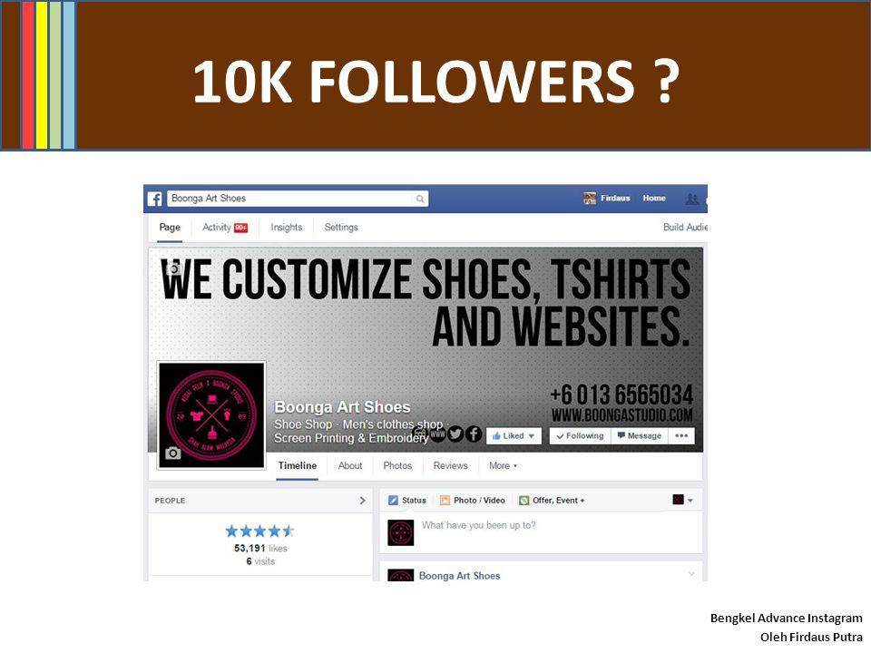 10K FOLLOWERS ? Bengkel Advance Instagram Oleh Firdaus Putra