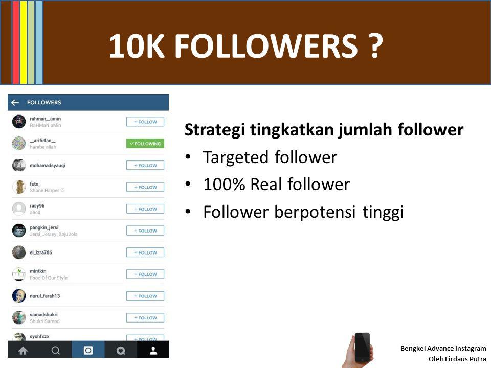 10K FOLLOWERS ? Bengkel Advance Instagram Oleh Firdaus Putra INSTAFOLLOW SYSTEM