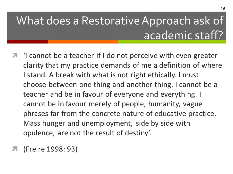 What does a Restorative Approach ask of academic staff?  'I cannot be a teacher if I do not perceive with even greater clarity that my practice deman