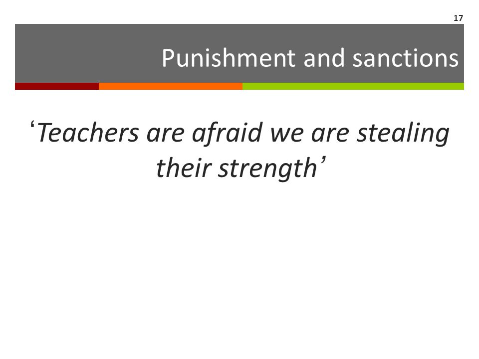 Punishment and sanctions 'Teachers are afraid we are stealing their strength' 17