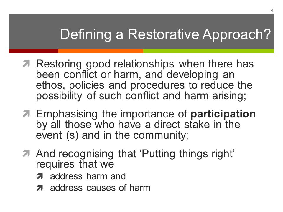 Defining a Restorative Approach?  Restoring good relationships when there has been conflict or harm, and developing an ethos, policies and procedures
