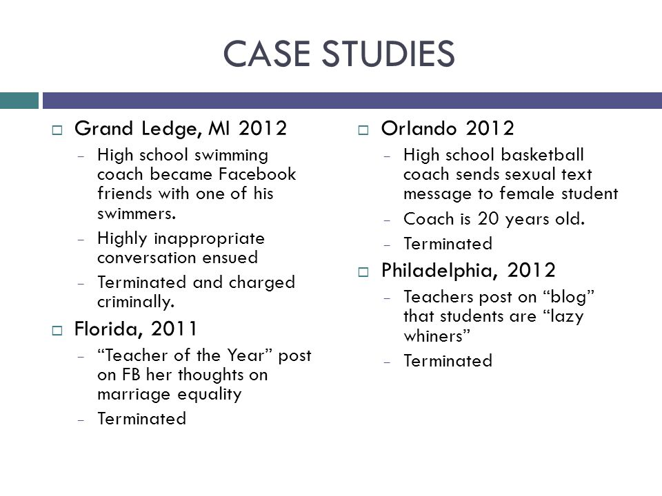 CASE STUDIES  Grand Ledge, MI 2012 – High school swimming coach became Facebook friends with one of his swimmers.