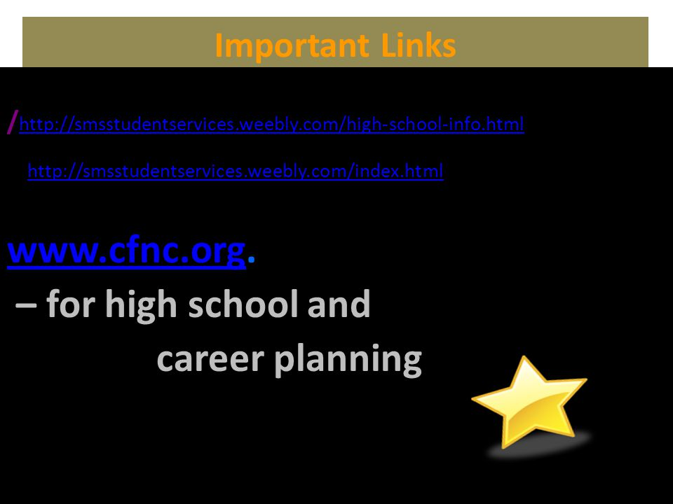 Important Links / http://smsstudentservices.weebly.com/high-school-info.html http://smsstudentservices.weebly.com/index.html http://smsstudentservices.weebly.com/high-school-info.html http://smsstudentservices.weebly.com/index.html www.cfnc.orgwww.cfnc.org.