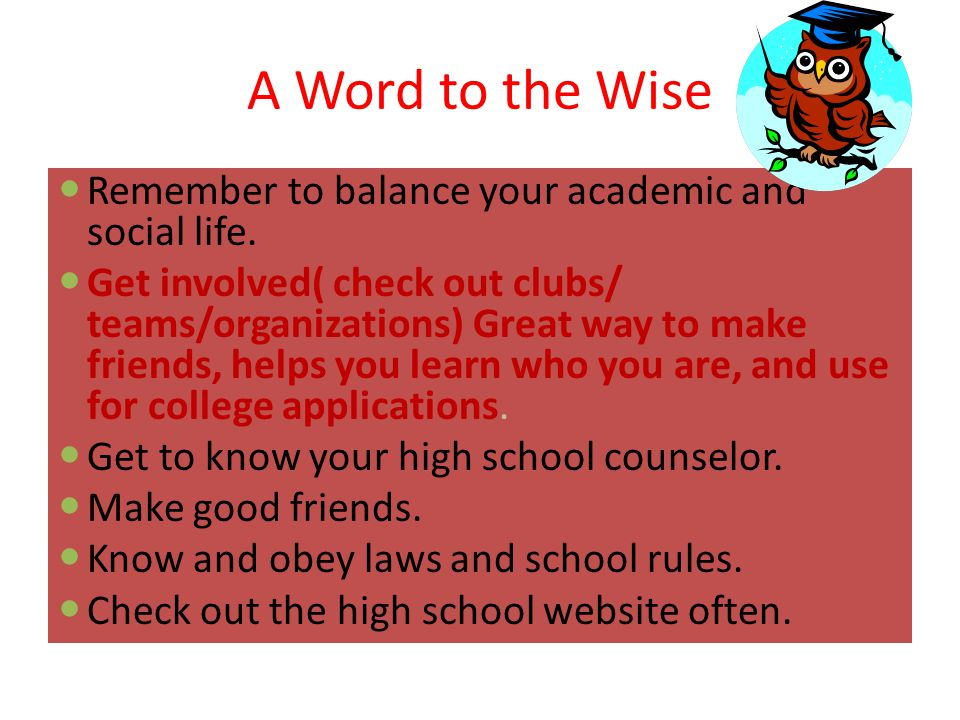 A Word to the Wise Remember to balance your academic and social life.