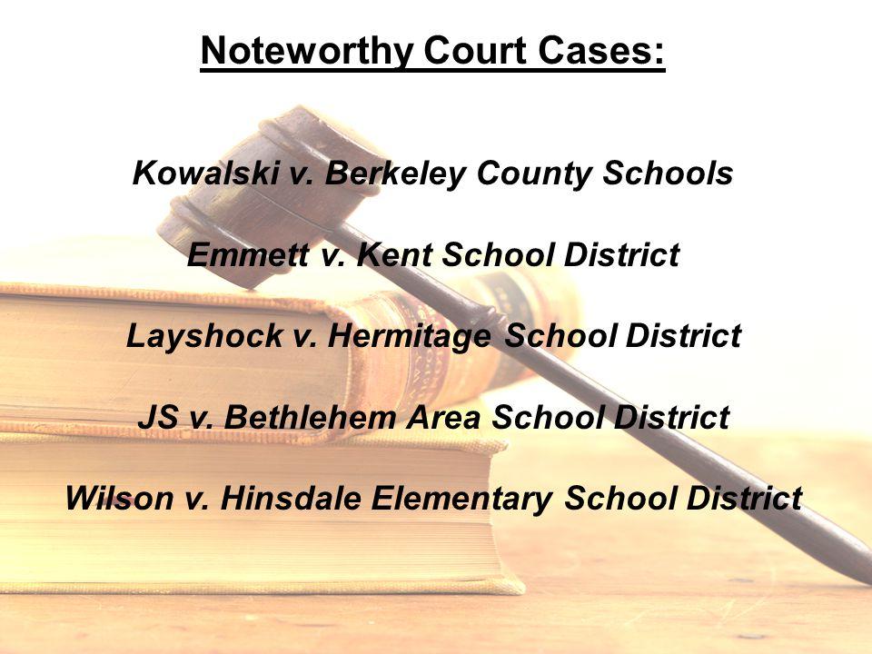 Noteworthy Court Cases: Kowalski v. Berkeley County Schools Emmett v. Kent School District Layshock v. Hermitage School District JS v. Bethlehem Area