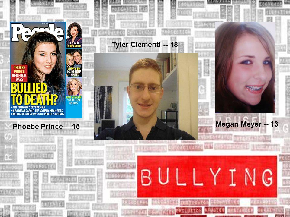 Megan Meyer -- 13 Phoebe Prince -- 15 Tyler Clementi -- 18