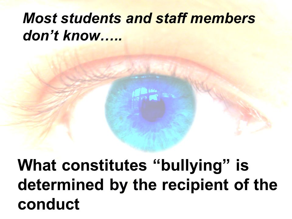"""Most students and staff members don't know….. What constitutes """"bullying"""" is determined by the recipient of the conduct"""